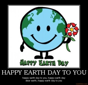 happy-earth-day-to-you-earth-day-demotivational-poster-1271971775
